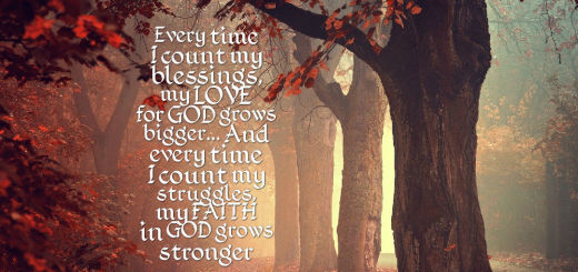 Every-time-I-count-my-blessings-my-LOVE-for-GOD-grows-bigger...-And-every--520x245