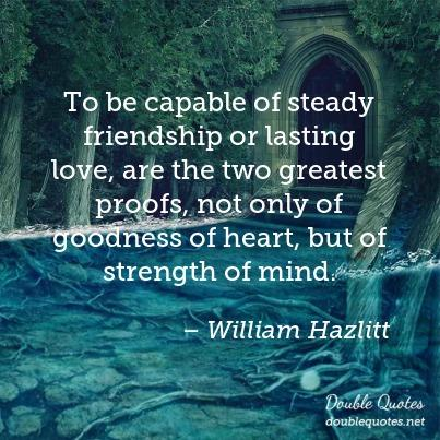 to-be-capable-of-steady-friendship-or-lasting-love-are-the-two-greatest-proofs-403x403-nk81a5