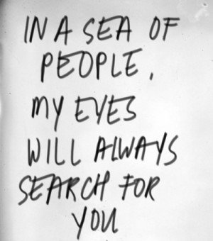727898320-in-a-sea-of-people-my-eyes-will-always-search-for-you-love-quote 2